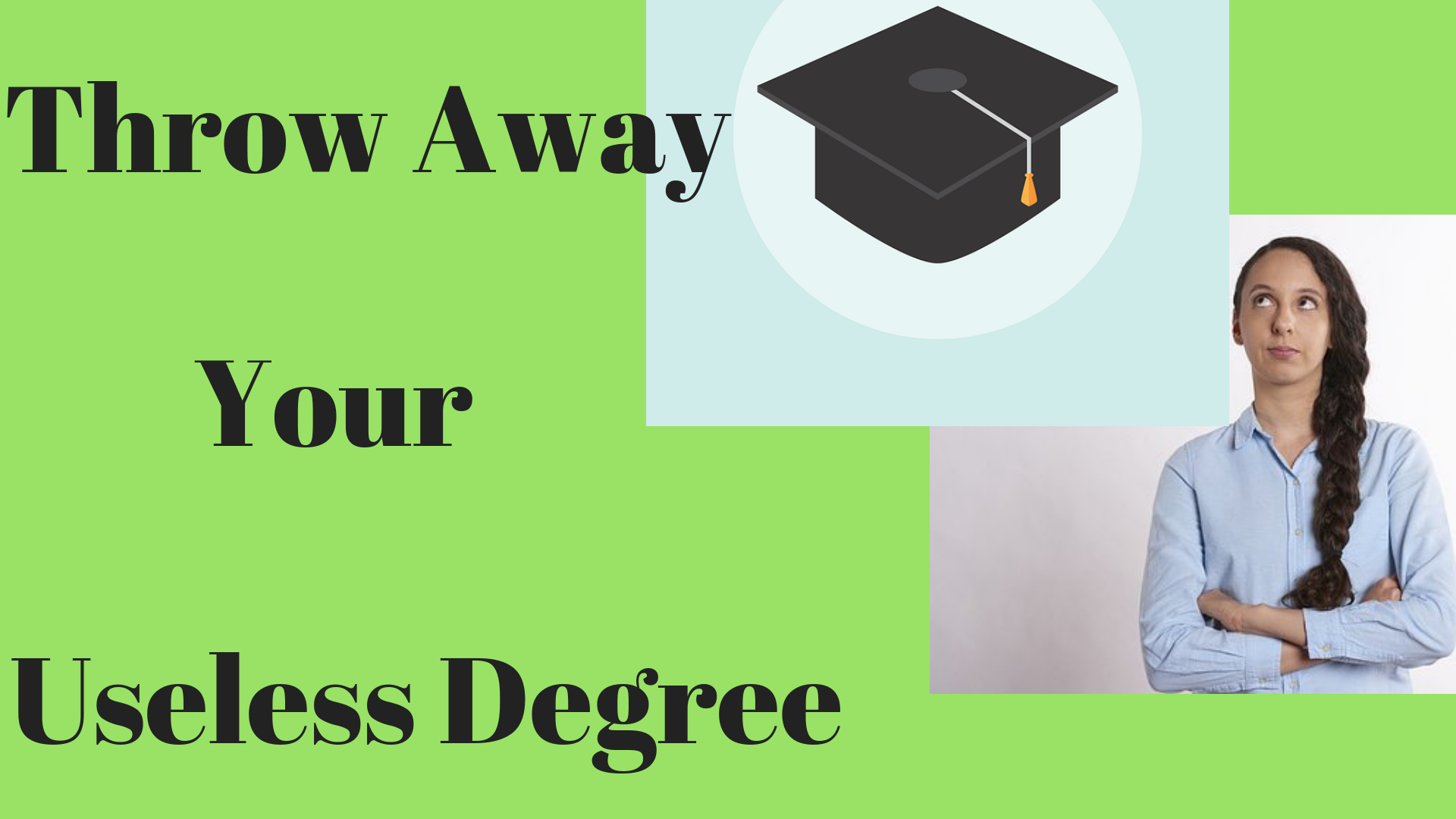 Throw Your Useless Degree